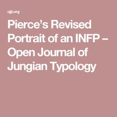 Pierce's Revised Portrait of an INFP – Open Journal of Jungian Typology Personality Descriptions, Infp Personality Type, Myers Briggs Personality Types, Infj Infp, Entp, Infp Quotes, Self Exploration, Introvert Problems, Psychology