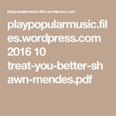 playpopularmusic.files.wordpress.com 2016 10 treat-you-better-shawn-mendes.pdf