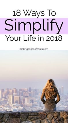 Learning how to simplify your life can help you be happier and control your life, all while enjoying it more. Here are ways to simplify your life in 2018. #simplifyyourlife #waystosimplify