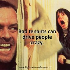 """Bad tenants can drive you crazy! :) Find out how landlords can protect themselves from """"bad tenants"""". If you are sick of being a landlord and want to sell your rental home fast, contact Big State! Real Estate Quotes, Real Estate Humor, Real Estate Tips, Work Memes, Work Humor, Property Management Humor, Manager Humor, Sell My House, We Buy Houses"""