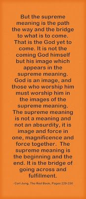 But the supreme meaning is the path the way and the bridge to what is to come. That is the God yet to come. It is not the coming God himself...