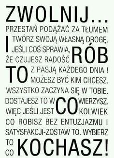 I rób to co kochasz Motto, Some Quotes, Book Of Life, Man Humor, Love Life, Life Lessons, Are You Happy, Positive Quotes, Quotations