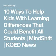 10 Ways To Help Kids With Learning Differences That Could Benefit All Students | MindShift | KQED News