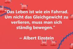 Nichts im Leben bleibt gleich. Es ist ständig in Bewegung. ______________________________ #leben #bewegung #aktivität #sprüche #zitate #lebensweisheiten #carpediem #nützedentag #alberteinstein #wissenistmacht #fahrrad #balance #gleichgewicht #inspiration #nützedentag #justdoit Carpe Diem, Einstein, Names, Inspirational, Quotes, Movies, Movie Posters, Scientia Potentia Est, Business Cards