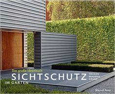 Spectacular Sichtschutz im Garten Das gro e Ideenbuch Hecken Mauern Z une Garten und