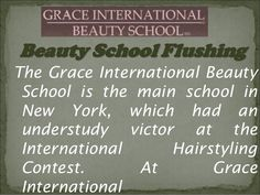 The Grace International Beauty School is uncommon development that the excellence business and to take care of the popularity for skillful magnificence specialists. We ready to view the techniques more than once rehearse until you get to be able.