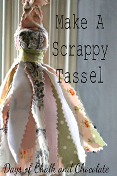 Days of Chalk and Chocolate: How To Make A Scrappy Tassel