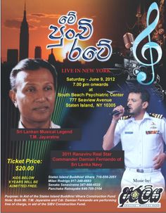 """Me Punchi Rate"" – A musical concert organized to support building construction project at Buddhist Temple – Staten Island     Popular Sri Lankan singer T.M. Jayaratne and Ranaviru Real Star winner Commander Damian Fernando of the Sri Lanka Navy are to perform live in this concert at South Beach Psychiatric Center Auditorium, Staten Island on  Saturday , June 9, at 7.30 PM.   Tickets : $20 (Children under 6 years admitted free)"