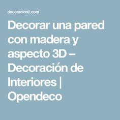 Decorar una pared con madera y aspecto 3D – Decoración de Interiores   Opendeco