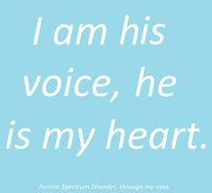 I am his voice, he is my heart