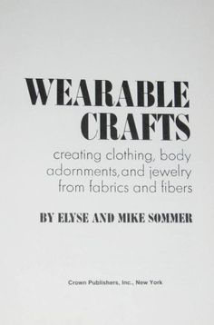Wearable Crafts: Creating Clothing, Body Adornments, and Jewelry from Fabrics and Fibers by Elyse Sommer, http://www.amazon.com/dp/0517523957/ref=cm_sw_r_pi_dp_Qjnxqb03J1PRR