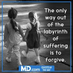 "MD.com Quote of the Day for the last day of March: ""The only way out of the labyrinth of suffering is to forgive."" Find the original post at: https://www.facebook.com/mddotcom/photos/a.700738606618698.1073741826.607041739321719/1362459357113283/?type=3&theater"