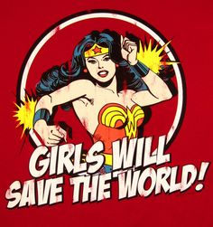 Girls will save the world...  Wonder Woman