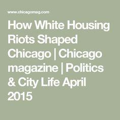 How White Housing Riots Shaped Chicago |    Chicago magazine        | Politics & City Life April 2015