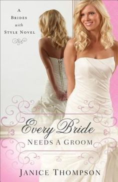 Every Bride Needs a Groom (Brides With Style #1) by Janice Thompson