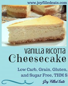 The vanilla flavor is the star in this Ricotta Cheesecake. It is light, fluffy, delicious, low carb, sugar free, gluten free, grain free, and a THM S.