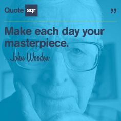 Make each day your masterpiece. - John Wooden #quotesqr #quotes #inspirationalquotes