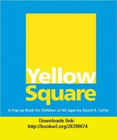 Yellow Square A Pop-up Book for Children of All Ages David A. Carter , ISBN-10: 1416940936  ,  , ASIN: B002N2XGUE , tutorials , pdf , ebook , torrent , downloads , rapidshare , filesonic , hotfile , megaupload , fileserve