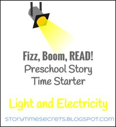 Story Time Secrets: Fizz, Boom, Read! Preschool Story Time Starter: Light and Electricity