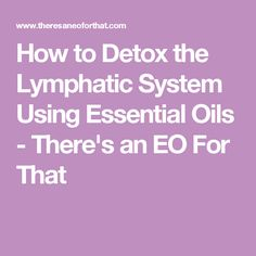 Learn how to detox the lymphatic system using essential oils that stimulate healthy circulation, balance interstitial fluid, and provide immune support. Essential Oils Detox, Essential Oil Perfume, Essential Oil Uses, Young Living Essential Oils, Liver Detox Cleanse, Detox Your Liver, Detox Lymphatic System, Lymphatic Massage, Health And Nutrition