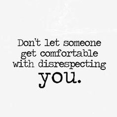 Don't let someone get comfortable with disrespecting you. Live life happy quotes, positive art posters, picture quote, and happiness advice. Words Quotes, Me Quotes, Motivational Quotes, Inspirational Quotes, Sayings, Wisdom Quotes, The Words, Mantra, Great Quotes