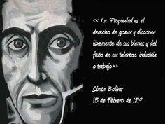 """... """"La propiedad es el derecho de gozar y disponer libremente de sus bienes y del fruto de sus talentos, su trabajo o su industria"""". Simón Bolivar."""