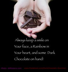 Always keep a smile on your, a rainbow in your heart, and some Dark Chocolate on hand!