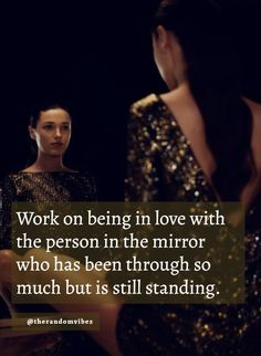 Work on being in love with the person in the mirror who has been through so much but is still standing. #Motivationalquotes #Selfstrengthquotes #Strengthquotes #Lifequotes #Hardworkquotes #Disciplinequotes #Quotes #Relatablequotes #Quotesondetermination #Perseverancequotes #Goalquotes #Movingonquotes #Strugglingquotes #Lifechallenges #Challengesoflife #Successquotes #Deepquotes #Thoughtfulquotes #Emotionalquotes #Quotesandsayings #Lifequotes #Quoteoftheday #Instaquotes #therandomvibez Color Quotes, Goal Quotes, Cute Quotes, Quotes To Live By, Mental Strength Quotes, Perseverance Quotes, Quotes About Strength, Quotes About Moving On, Inspiring Quotes About Life