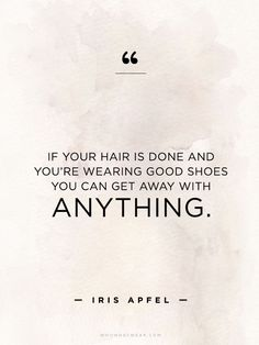 If your hair is done and you're wearing good shoes, you can get away with anything - Iris Apfel quote | For more style inspiration visit 40plusstyle.com