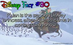Disney Fact #30 Mulan is the second Disney princess, after Belle, to come in contact with snow.