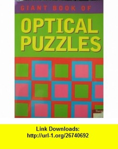 Giant Book of Optical Puzzles (9781402759901) et al. Keith Kay, Todd Johnson , ISBN-10: 1402759908  , ISBN-13: 978-1402759901 ,  , tutorials , pdf , ebook , torrent , downloads , rapidshare , filesonic , hotfile , megaupload , fileserve