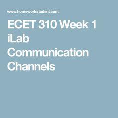 ECET 310 Week 1 iLab Communication Channels