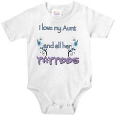 I love my Aunt and All her Tattoos  baby by babyonesiesbynany, $12.50.... love this!!!