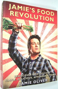 Jamie's Food Revolution: Rediscover How to Cook Simple, Delicious, Affordable Meals: Jamie Oliver: 9781401310479: Amazon.com: Books