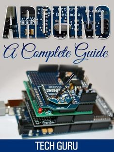 Buy Arduino: A Complete Guide by Tech Guru and Read this Book on Kobo's Free Apps. Discover Kobo's Vast Collection of Ebooks and Audiobooks Today - Over 4 Million Titles! Electronics Gadgets, Electronics Projects, Tech Gadgets, Diy Tech, Cool Tech, Arduino Programming, Buy Arduino, Arduino Sensors, Wifi Arduino