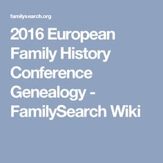 2016 European Family History Conference Genealogy - FamilySearch Wiki