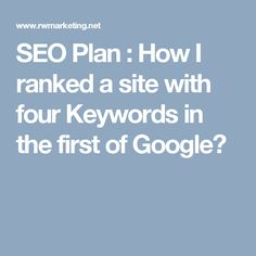 SEO Plan : How I ranked a site with four Keywords in the first of Google?