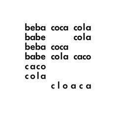 """beba coca cola"" (1957) by décio pignatari (1927-2012)  beba ~ to drinkbabe ~ drool, to slobcola ~ gluecaco ~ shard, piecescloaca ~ cesspool  it's very sad to hear that décio pignatari died yesterday…"