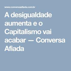 A desigualdade aumenta e o Capitalismo vai acabar — Conversa Afiada