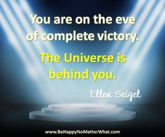 You are on the eve of complete victory. #EllenSeigel  Sign up to receive daily thought to contemplate for free!  https://es175.infusionsoft.com/app/form/6f9be083172272fcfad54372671f9f67