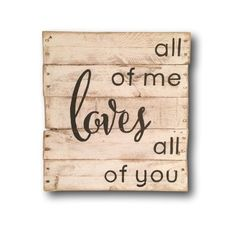 PalletSigns - Big DIY IdeasAll of Me Loves All of You - Big DIY Ideas