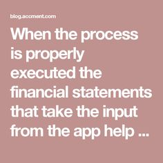 When the process is properly executed the financial statements that take the input from the app help in making precise figures, which can be relied on.