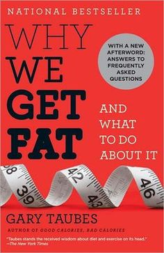 Why We Get Fat: And What to Do About It by Gary Taubes - I want to read this soon! (Backs up low carb)