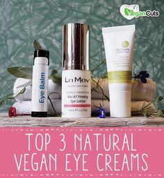 Top 3 Natural Eye Creams | Vegan Cuts