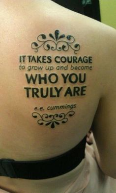 beautiful tattoo and a lovely quote.  #courage #people #tattoo #quote #life