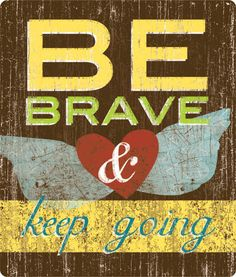 Be Brave>>>>>