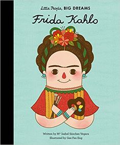 Frida Kahlo (Little People, Big Dreams): Amazon.co.uk: Isabel Sanchez Vegara, Eng Gee Fan: 9781847807700: Books