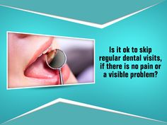 No, under no circumstances skipping your dental visit is good for your oral health. In many cases by the time you start experiencing pain it is too late to create your cavity or gum disease