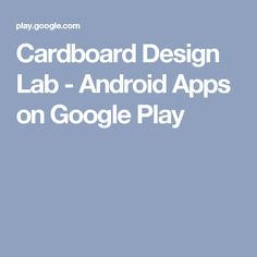 Cardboard Design Lab - Android Apps on Google Play