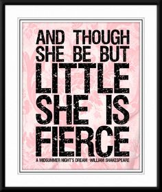 Though She Be But Little She is Fierce Shakespeare by foreverphoto